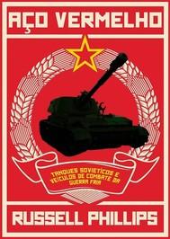 Aço Vermelho: Tanques Soviéticos E Veículos De Combate Da Guerra Fria - copertina