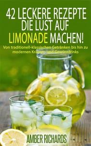 42 Leckere Rezepte, Die Lust Auf Limonade Machen! - copertina