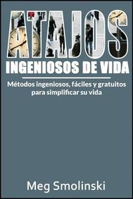 Atajos Ingeniosos De Vida: Métodos Ingeniosos, Fáciles Y Gratuitos Para Simplificar Su Vida - copertina
