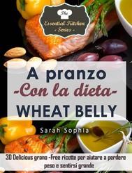 A Pranzo Con La Dieta Wheat Belly - copertina