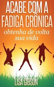 Acabe Com A Fadiga Crônica: Obtenha De Volta Sua Vida - copertina
