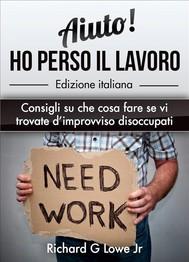 Aiuto! Ho Perso Il Lavoro: Consigli Su Che Cosa Fare Se Vi Trovate D'Improvviso Disoccupati - copertina