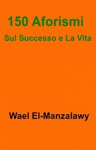 150 Aforismi Sul Successo E La Vita - copertina