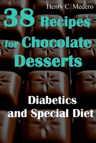 38 Recipes For Chocolate Desserts. Diabetics And Special Diets - copertina