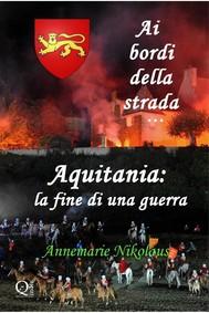 Ai Bordi Della Strada... Aquitania: La Fine Di Una Guerra - copertina
