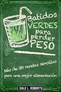 Batidos Verdes Para Perder Peso: Más De 30 Recetas Sencillas Para Una Mejor Alimentación - Librerie.coop