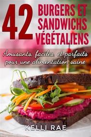 42 Burgers Et Sandwichs Végétaliens: Amusants, Faciles, Et Parfaits Pour Une Alimentation Saine - copertina