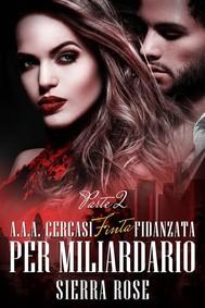 A.a.a. Cercasi Finta Fidanzata Per Miliardario - Parte 2 - copertina