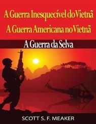 A Guerra Inesquecível Do Vietnã: A Guerra Americana No Vietnã – A Guerra Da Selva - copertina