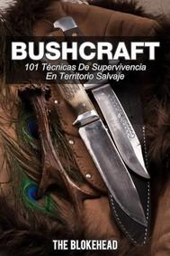 Bushcraft 101 Técnicas De Supervivencia En Territorio Salvaje - copertina