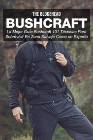 Bushcraft La Mejor Guía Bushcraft. 101 Técnicas Para Sobrevivir En Zona Salvaje Como Un Experto - copertina