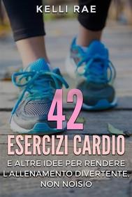 42 Esercizi Cardio E Altre Idee Per Rendere L'allenamento Divertente, Non Noioso - copertina