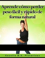 Aprende Cómo Perder Peso Fácil Y Rápido De Forma Natural - copertina