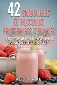 42 Smoothies Et Boissons Protéinées Véganes: Des Recettes Rapides, Simples Et Santé - copertina