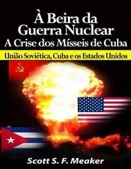 À Beira Da Guerra Nuclear: Crise Dos Mísseis De Cuba - União Soviética, Cuba E Os Estados Unidos - copertina