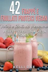 42 Frappé E Frullati Proteici Vegan - Veloci E Facili Da Preparare. Perfetti Per Una Dieta Sana - copertina