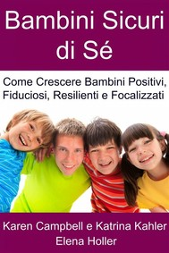Bambini Sicuri Di Sé - Come Crescere Bambini Positivi, Fiduciosi, Resilienti E Focalizzati - copertina