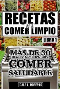 Recetas Para Comer Limpio: Más De 30 Recetas Sencillas Para Comer Saludable (Libro 1) - Librerie.coop