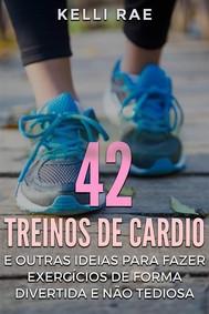 42 Treinos De Cardio E Outras Ideias Para Fazer Exercícios De Forma Divertida E Não Tediosa - copertina