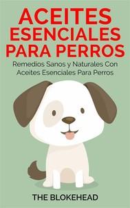 Aceites Esenciales Para Perros:  Remedios Sanos Y Naturales Con Aceites Esenciales Para Perros - copertina