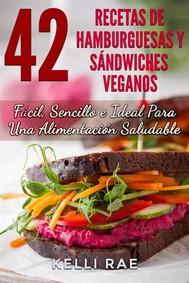 42 Recetas De Hamburguesas Y Sándwiches Veganos: Fácil, Sencillo E Ideal Para Una Alimentación Saludable - copertina