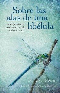 Sobre Las Alas De Una Libélula, El Viaje De Una Escéptica Hacia La Mediumnidad - Librerie.coop