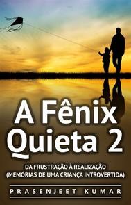 A Fênix Quieta 2: Da Frustração À Realização (Memórias De Uma Criança Introvertida) - copertina
