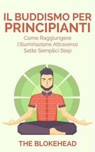 Il Buddismo Per Principianti. Come Raggiungere L'illuminazione Attraverso Sette Semplici Step. - copertina