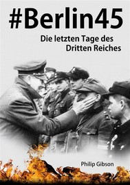 #berlin45:  Die Letzten Tage Des Dritten Reiches - copertina