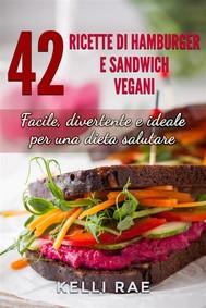42 Ricette Di Hamburger E Sandwich Vegani - Facile, Divertente E Ideale Per Una Dieta Salutare - copertina