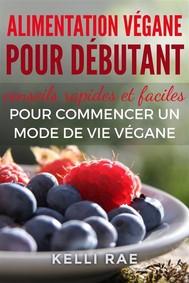 Alimentation Végane Pour Débutant : Conseils Rapides Et Faciles Pour Commencer Un Mode De Vie Végane - copertina