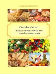 Cozinha Natural  -  Receitas Simples E Rápidas Para Uma Alimentação Correta - copertina
