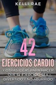 42 Ejercicios Cardio Y Otras Ideas Para Hacer Que El Ejercicio Sea Divertido Y No Aburrido - copertina
