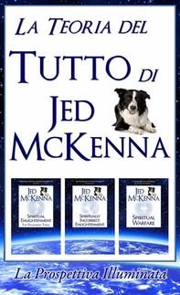 La Teoria Del Tutto Di Jed Mckenna La Prospettiva Illuminata - Librerie.coop