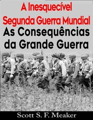 A Inesquecível Segunda Guerra Mundial:  As Consequências Da Grande Guerra - copertina