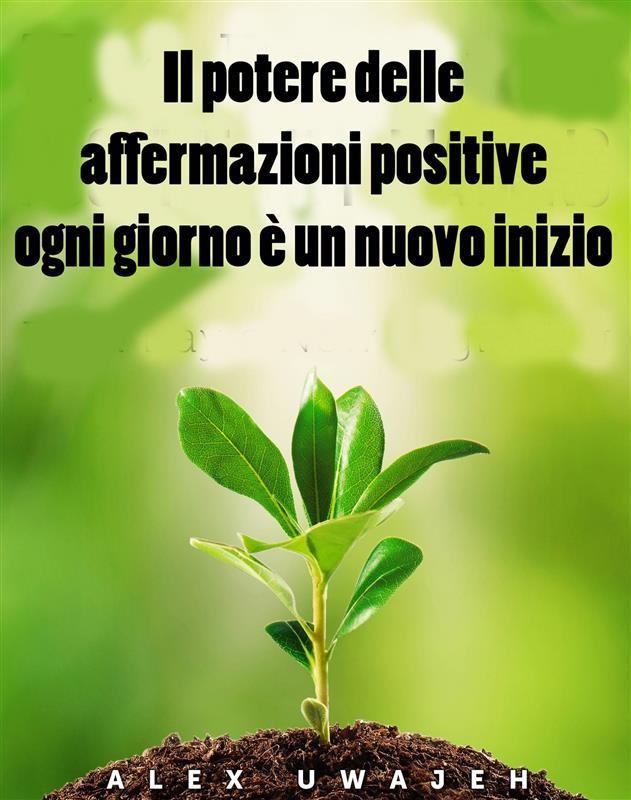 Il Potere Delle Affermazioni Positive Ogni Giorno E Un Nuovo Inizio