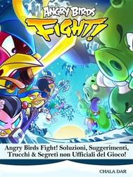 Angry Birds Fight! Soluzioni, Suggerimenti, Trucchi & Segreti Non Ufficiali Del Gioco! - copertina