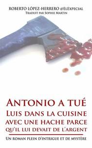 Antonio A Tué Luis Dans La Cuisine Avec Une Hache Parce Qu'Il Lui Devait De L'Argent - copertina