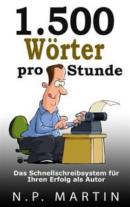 1.500 Wörter Pro Stunde – Das Schnellschreibsystem Für Ihren Erfolg Als Autor - copertina