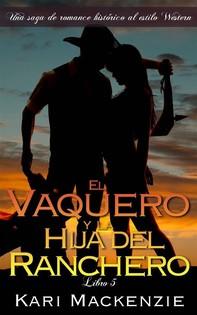 El Vaquero Y La Hija Del Ranchero (Una Saga De Romance Histórico Al Estilo Western. Parte 5) - Librerie.coop