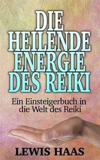 Die Heilende Energie Des Reiki - Ein Einsteigerbuch In Die Welt Des Reiki - Librerie.coop