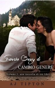 Favole Sexy Di Cambio Genere Volume I: Una Raccolta Di Tre Libri - copertina