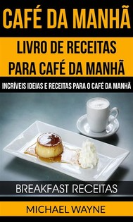 Café Da Manhã: Livro De Receitas Para Café Da Manhã: Incríveis Ideias E Receitas Para O Café Da Manhã (Breakfast Receitas) - copertina