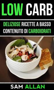 Low Carb: Deliziose Ricette A Basso Contenuto Di Carboidrati - copertina