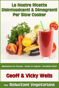 Le Nostre Ricette Disintossicanti & Dimagranti Per Slow Cooker - copertina