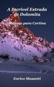 A Incrível Estrada De Dolomita:  Bolzano Para Cortina - copertina