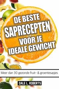 De Beste Saprecepten Voor Je Ideale Gewicht: Meer Dan 30 Gezonde Fruit- & Groentesapjes - Librerie.coop