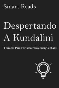 Despertando A Kundalini: Tecnicas Para Fortalecer Sua Energia Shakti - Librerie.coop
