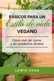 Básicos Para Un Estilo De Vida Vegano: Cómo Vivir Sin Carne Y Sin Productos Lácteos - copertina