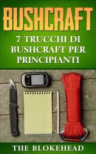 Bushcraft: 7 Trucchi Di Bushcraft Per Principianti - copertina